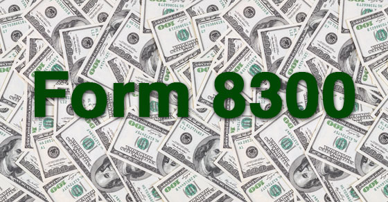 background of $100 bills spread out with words Form 8300 written across center in dark green color
